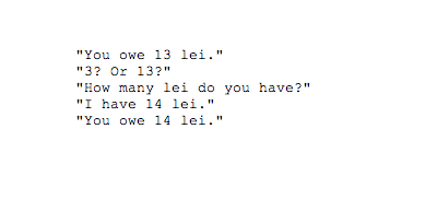 'You owe 13 lei.' '3? or 13?' 'How many lei do you have?' 'I have 14 lei.' 'You owe 14 lei.'