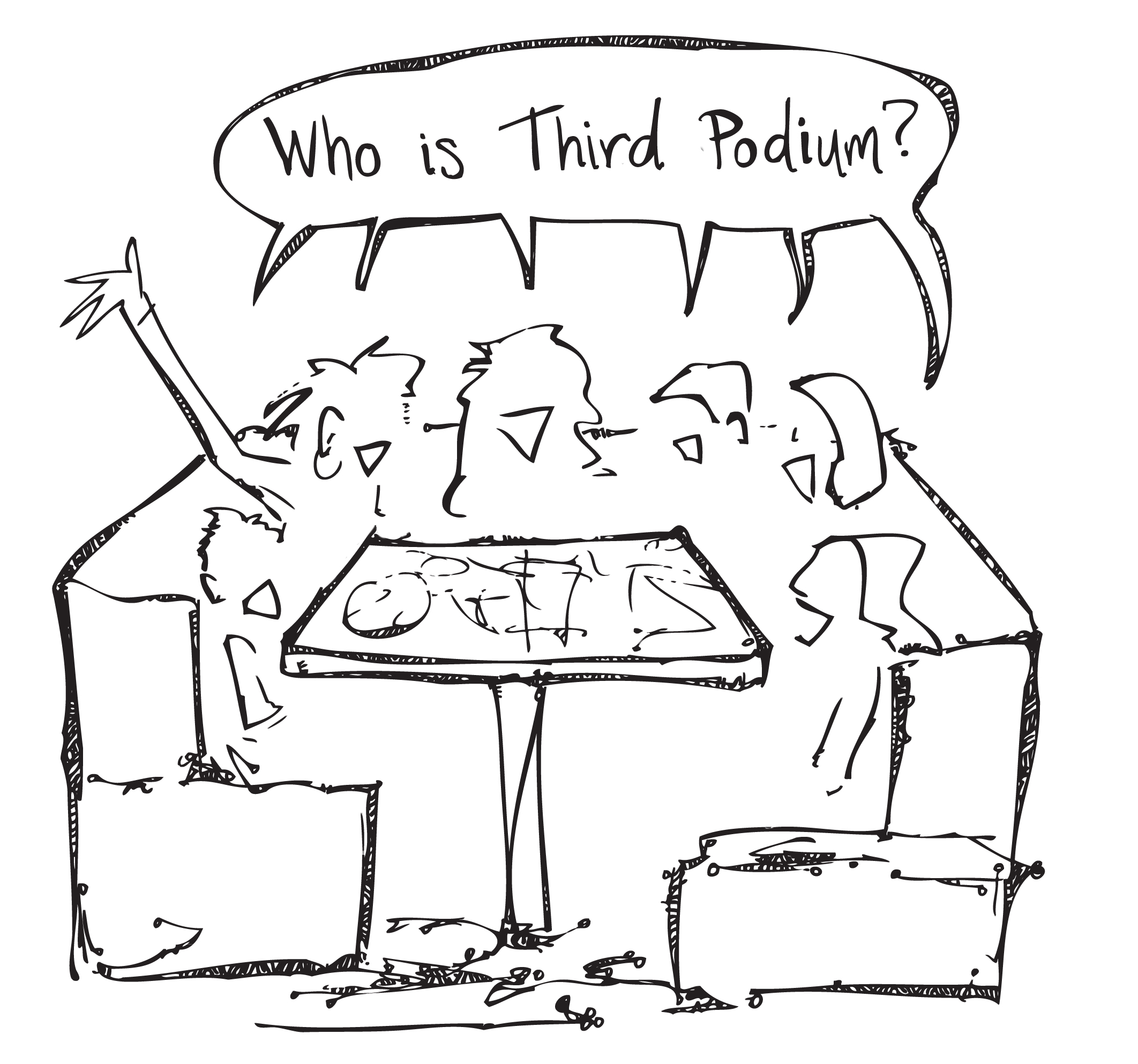 drawing of six women sit around a table shouting 'Who is Third Podium?'